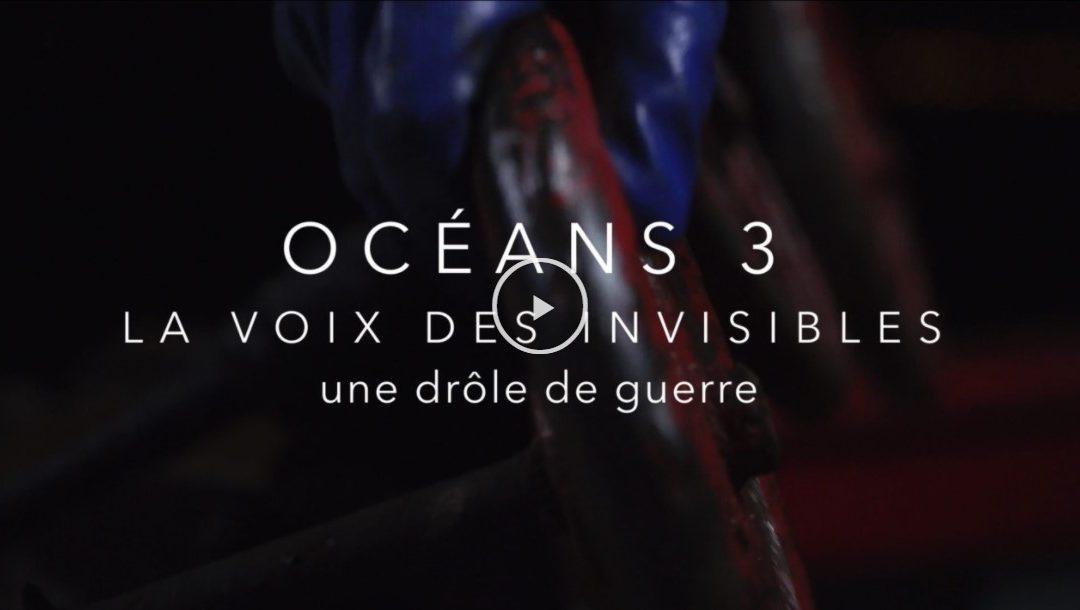 Océans 3, la voix des invisibles – une drôle de guerre