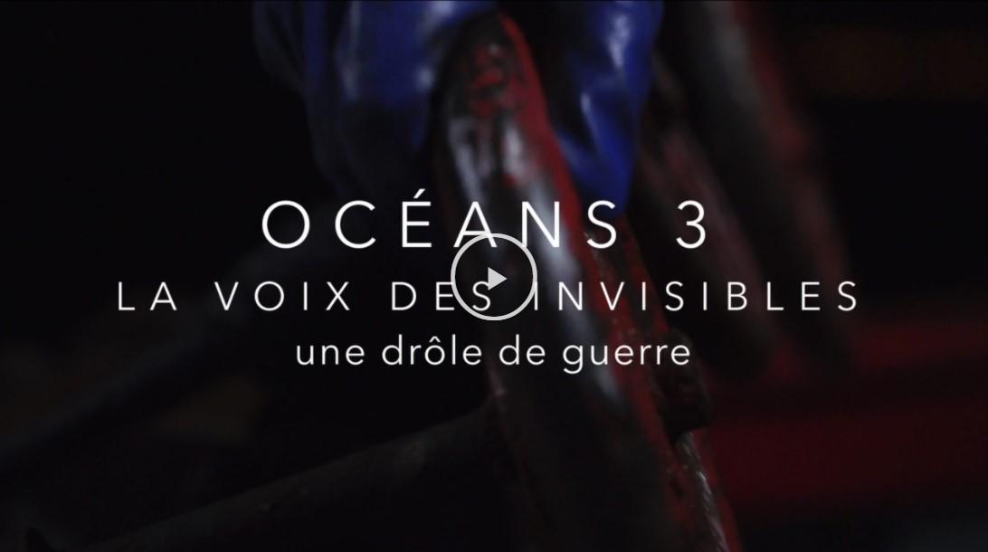 Océans 3, la voix des invisibles - une drôle de guerre